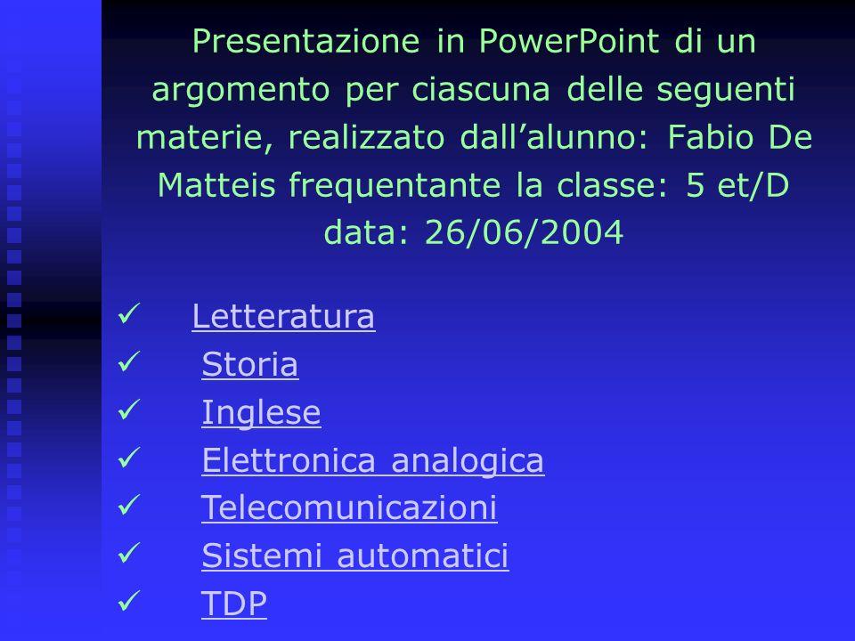 Presentazione in PowerPoint di un argomento per ciascuna delle seguenti materie, realizzato dall'alunno: Fabio De Matteis frequentante la classe: 5 et/D data: 26/06/2004