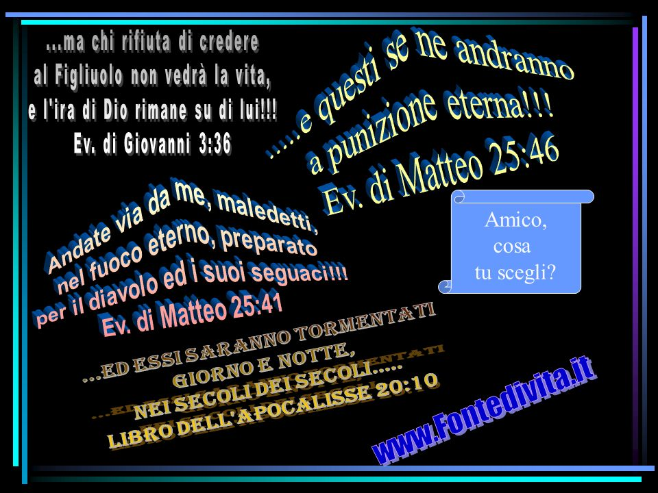www.Fontedivita.it ...Ed essi saranno tormentati giorno e notte,