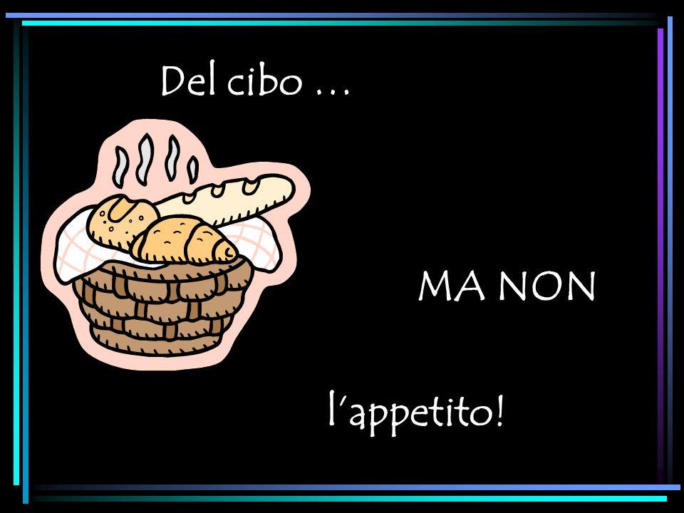 Del cibo … MA NON l'appetito!