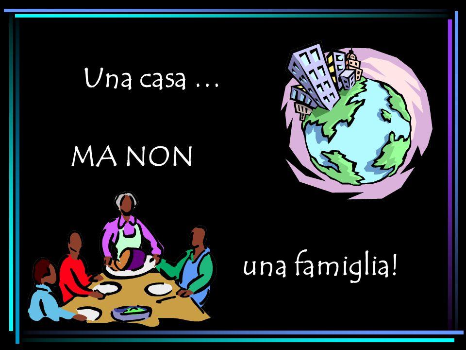 Una casa … MA NON una famiglia!