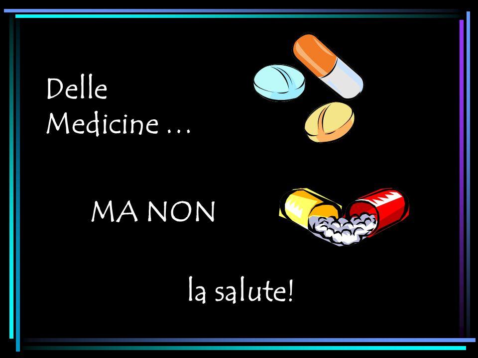 Delle Medicine … MA NON la salute!