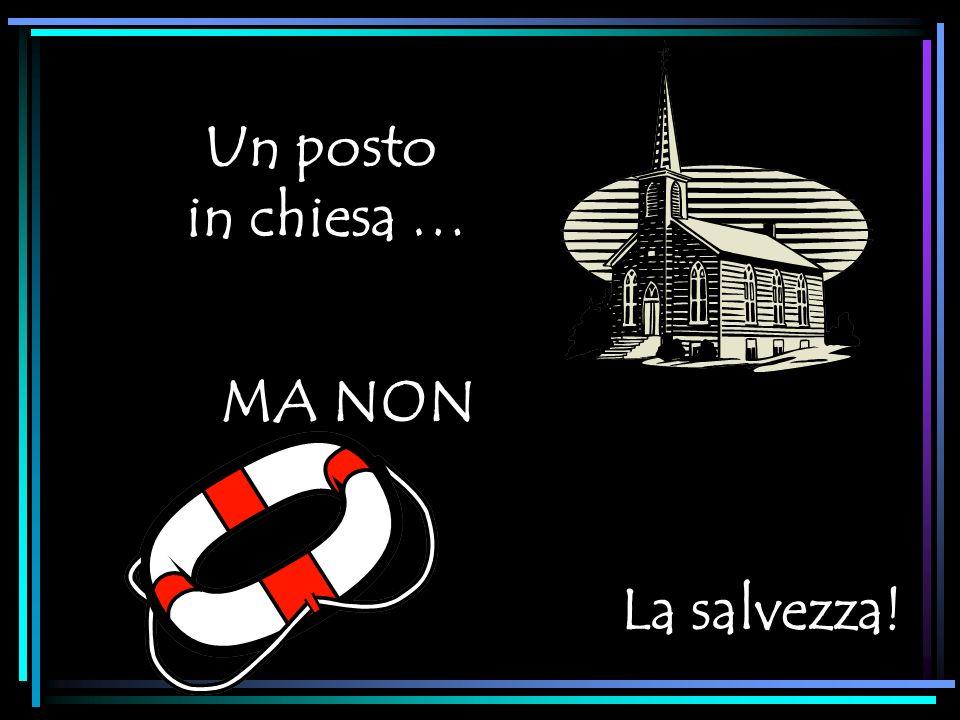 Un posto in chiesa … MA NON La salvezza!
