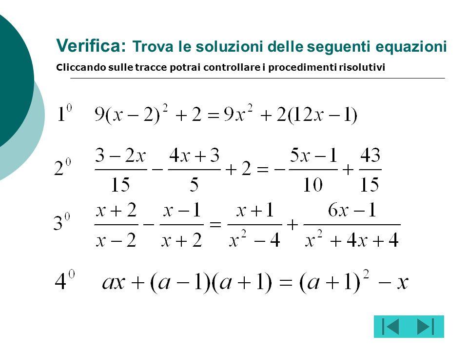 Verifica: Trova le soluzioni delle seguenti equazioni