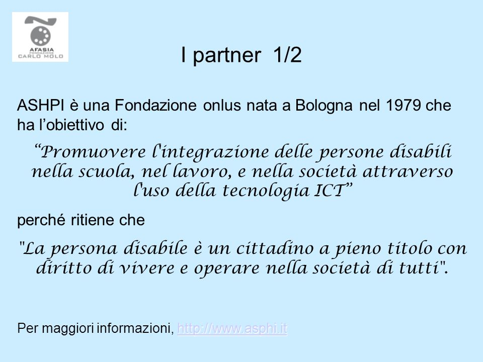 I partner 1/2 ASHPI è una Fondazione onlus nata a Bologna nel 1979 che ha l'obiettivo di: