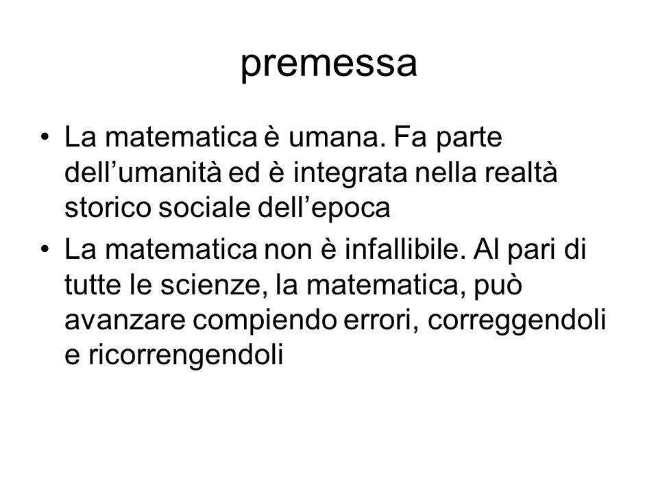 premessaLa matematica è umana. Fa parte dell'umanità ed è integrata nella realtà storico sociale dell'epoca.