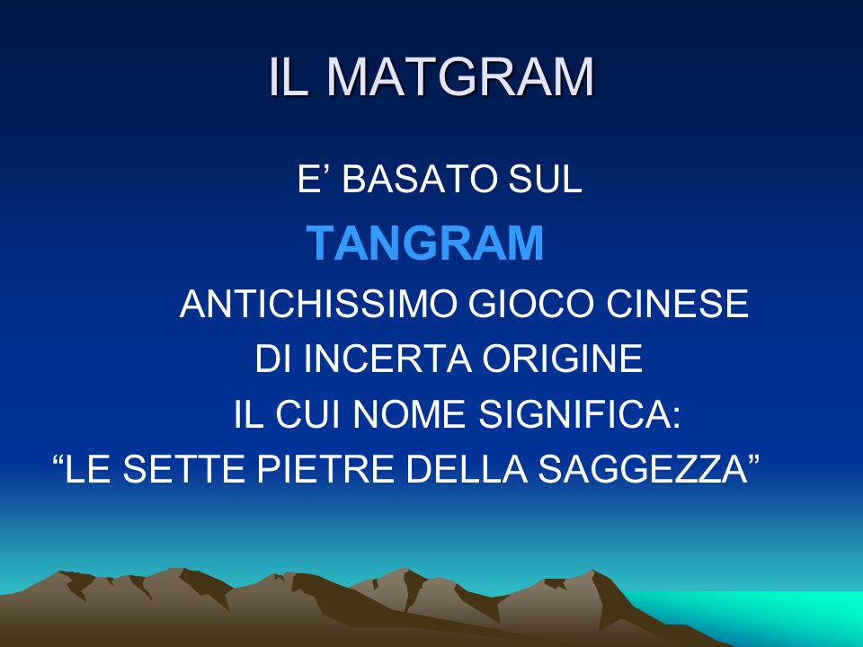 IL MATGRAM TANGRAM E' BASATO SUL ANTICHISSIMO GIOCO CINESE