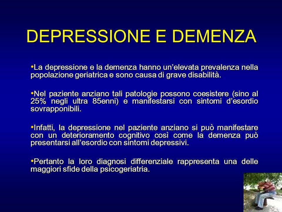 DEPRESSIONE E DEMENZA La depressione e la demenza hanno un'elevata prevalenza nella popolazione geriatrica e sono causa di grave disabilità.