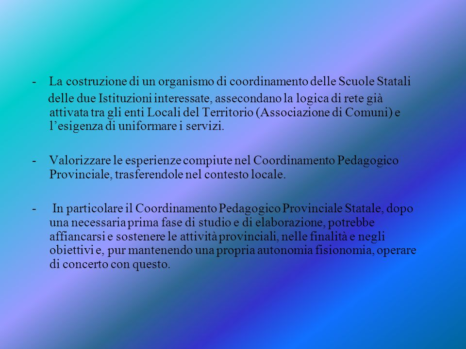 - La costruzione di un organismo di coordinamento delle Scuole Statali