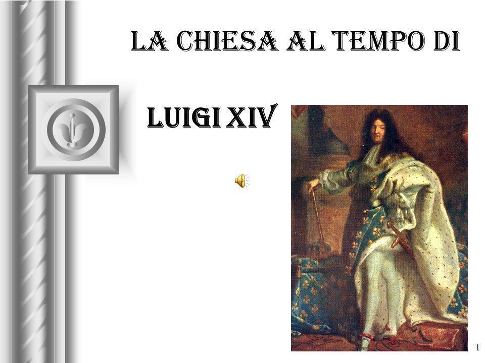 La chiesa al tempo di Luigi XIV