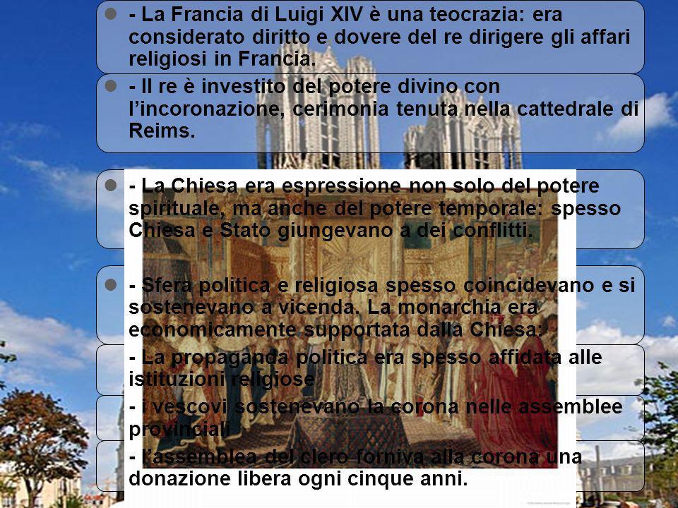 - La Francia di Luigi XIV è una teocrazia: era considerato diritto e dovere del re dirigere gli affari religiosi in Francia.