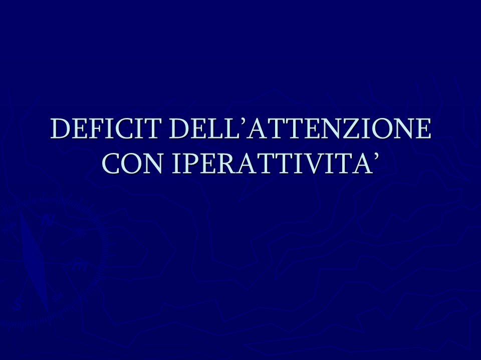 DEFICIT DELL'ATTENZIONE CON IPERATTIVITA'
