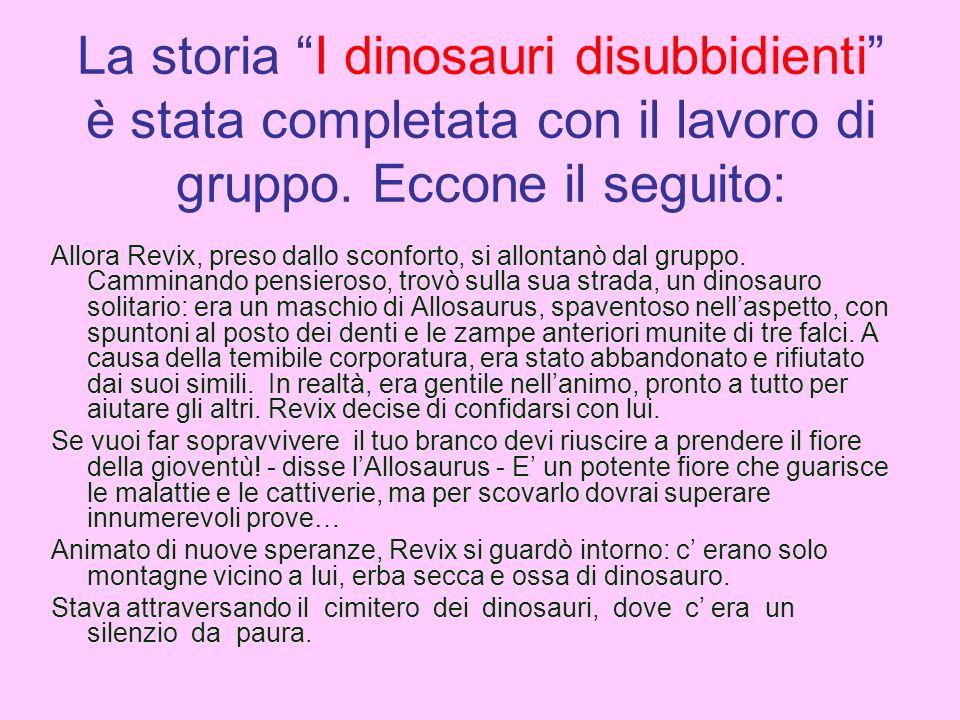 La storia I dinosauri disubbidienti è stata completata con il lavoro di gruppo. Eccone il seguito: