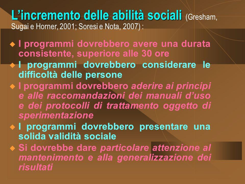 L'incremento delle abilità sociali (Gresham, Sugai e Horner, 2001; Soresi e Nota, 2007) :