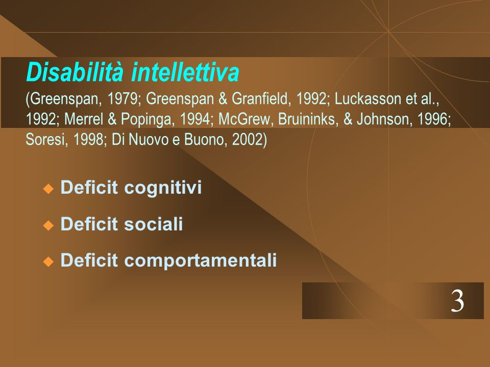Disabilità intellettiva (Greenspan, 1979; Greenspan & Granfield, 1992; Luckasson et al., 1992; Merrel & Popinga, 1994; McGrew, Bruininks, & Johnson, 1996; Soresi, 1998; Di Nuovo e Buono, 2002)