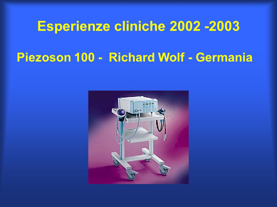 Esperienze cliniche 2002 -2003 Piezoson 100 - Richard Wolf - Germania