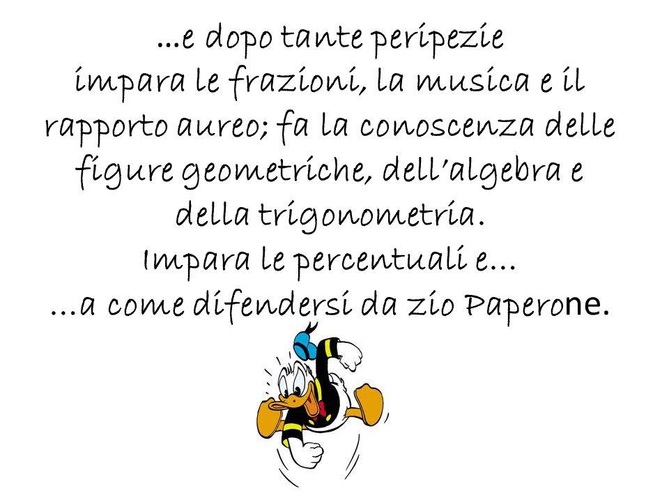…e dopo tante peripezie impara le frazioni, la musica e il rapporto aureo; fa la conoscenza delle figure geometriche, dell'algebra e della trigonometria.