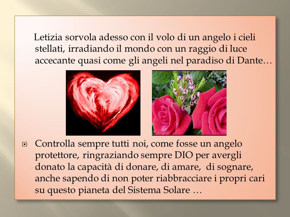 Letizia sorvola adesso con il volo di un angelo i cieli stellati, irradiando il mondo con un raggio di luce accecante quasi come gli angeli nel paradiso di Dante…