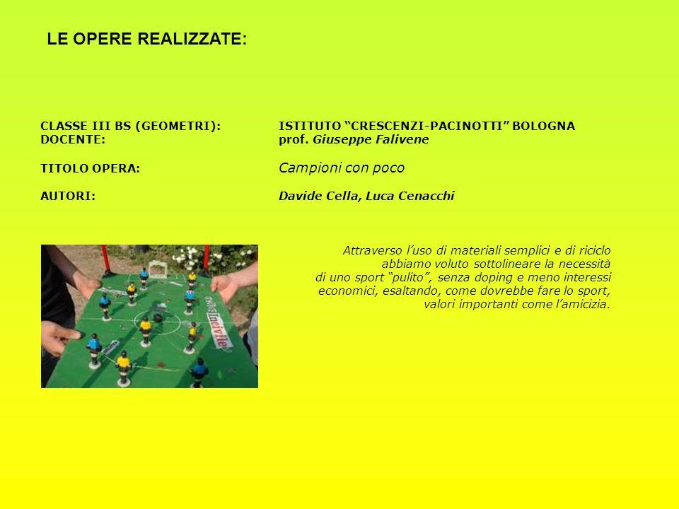 LE OPERE REALIZZATE: CLASSE III BS (GEOMETRI): ISTITUTO CRESCENZI-PACINOTTI BOLOGNA. DOCENTE: prof. Giuseppe Falivene.