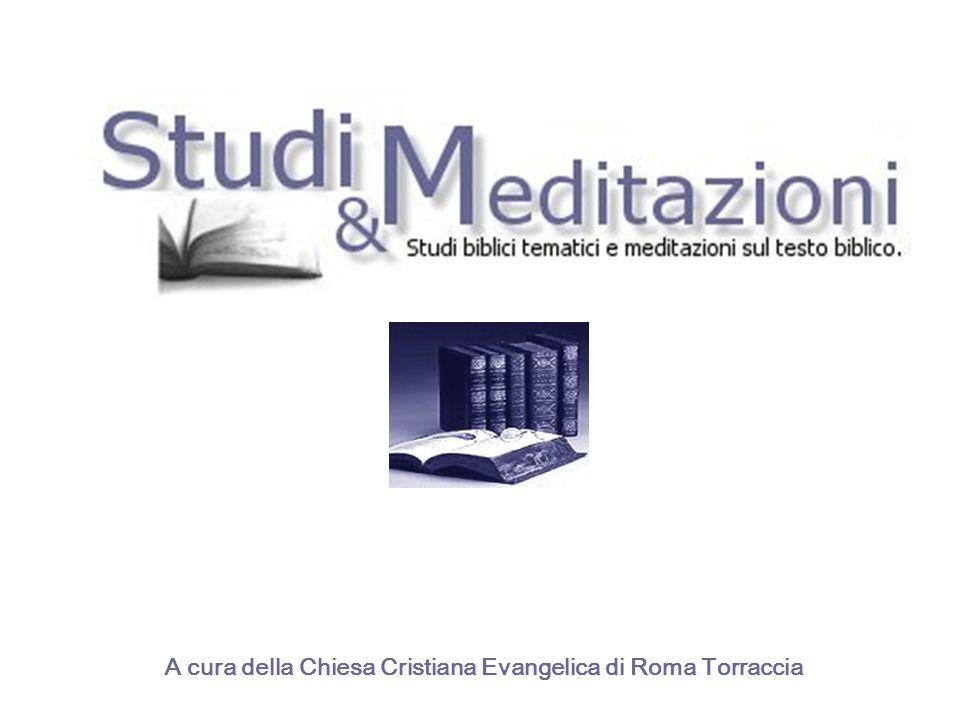 A cura della Chiesa Cristiana Evangelica di Roma Torraccia
