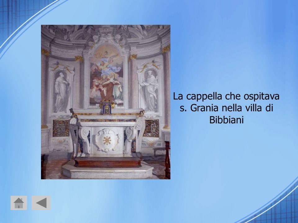 La cappella che ospitava s. Grania nella villa di Bibbiani