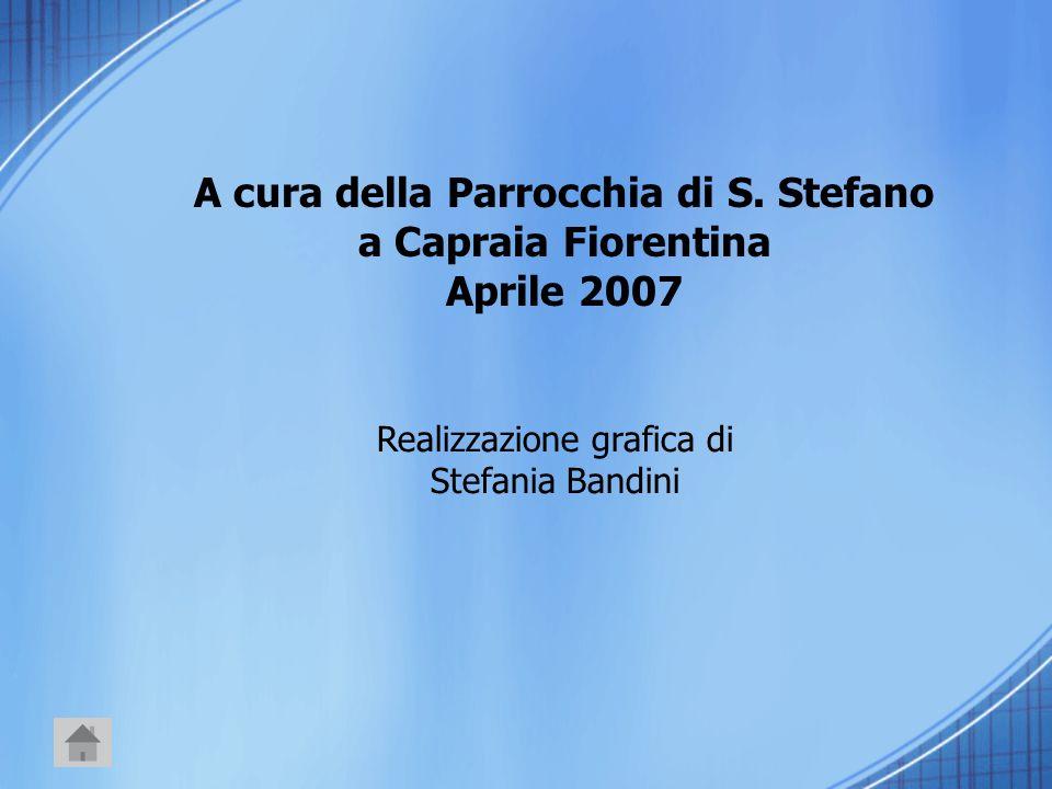 A cura della Parrocchia di S. Stefano a Capraia Fiorentina Aprile 2007
