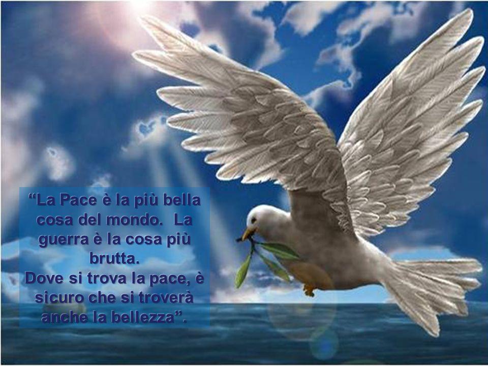 La Pace è la più bella cosa del mondo. La guerra è la cosa più brutta