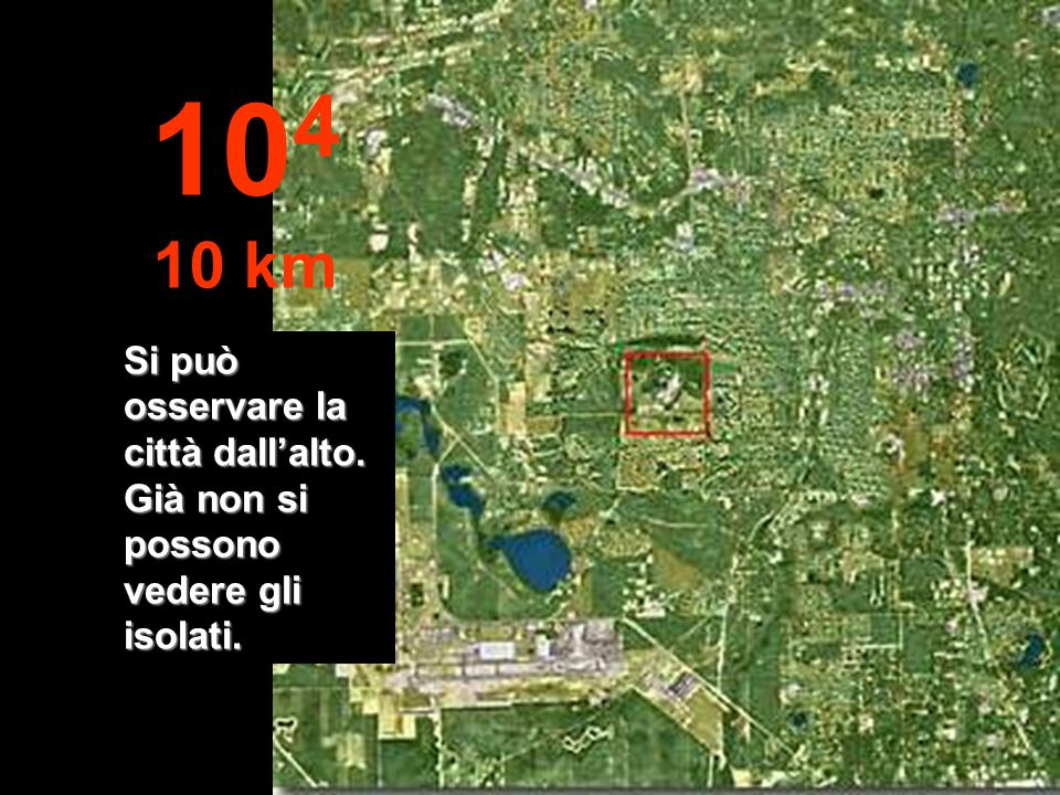 104 10 km Si può osservare la città dall'alto. Già non si possono vedere gli isolati.