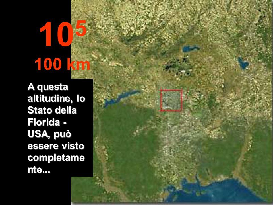 105 100 km A questa altitudine, lo Stato della Florida - USA, può essere visto completamente...