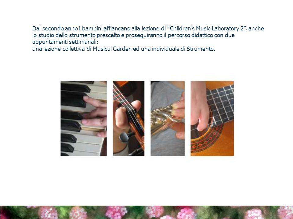 Dal secondo anno i bambini affiancano alla lezione di Children's Music Laboratory 2 , anche lo studio dello strumento prescelto e proseguiranno il percorso didattico con due appuntamenti settimanali: