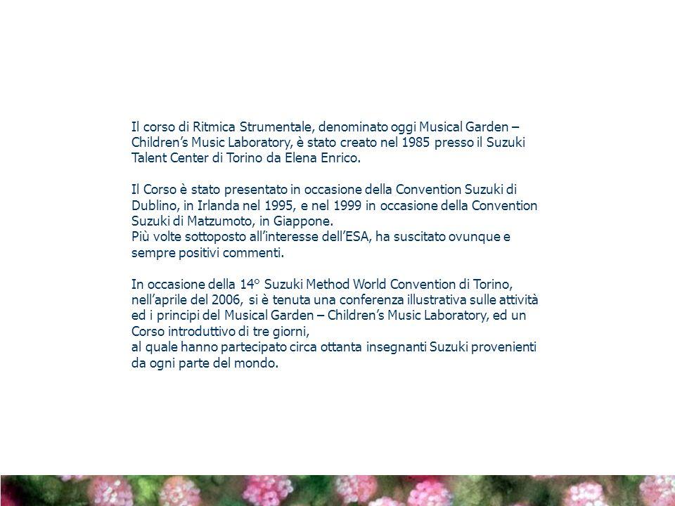 Il corso di Ritmica Strumentale, denominato oggi Musical Garden – Children's Music Laboratory, è stato creato nel 1985 presso il Suzuki Talent Center di Torino da Elena Enrico.