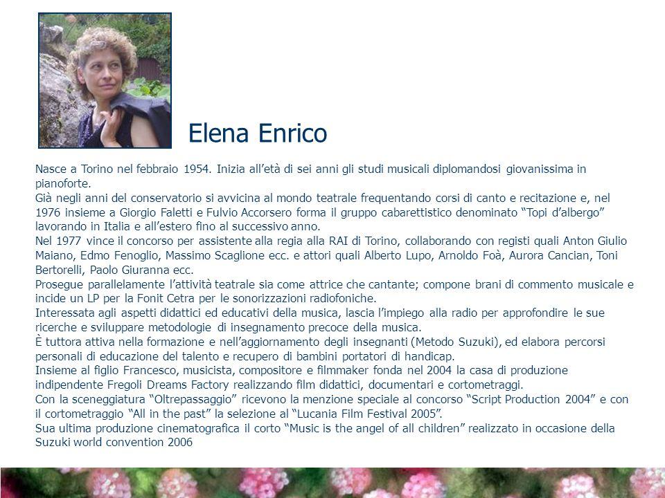 Elena Enrico Nasce a Torino nel febbraio 1954. Inizia all'età di sei anni gli studi musicali diplomandosi giovanissima in pianoforte.