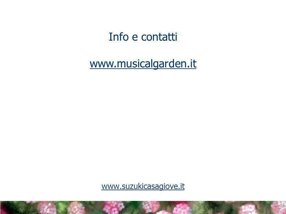 Info e contatti www.musicalgarden.it www.suzukicasagiove.it
