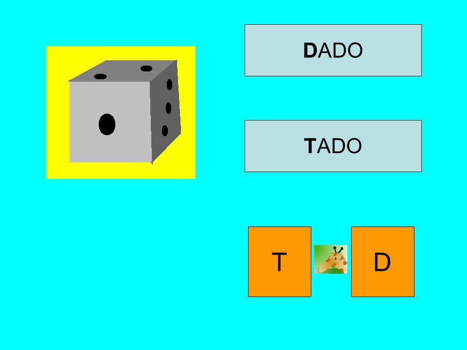 DADO TADO T D