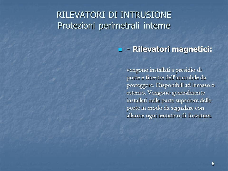 RILEVATORI DI INTRUSIONE Protezioni perimetrali interne