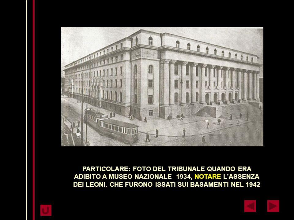 PARTICOLARE: FOTO DEL TRIBUNALE QUANDO ERA ADIBITO A MUSEO NAZIONALE 1934, NOTARE L'ASSENZA DEI LEONI, CHE FURONO ISSATI SUI BASAMENTI NEL 1942