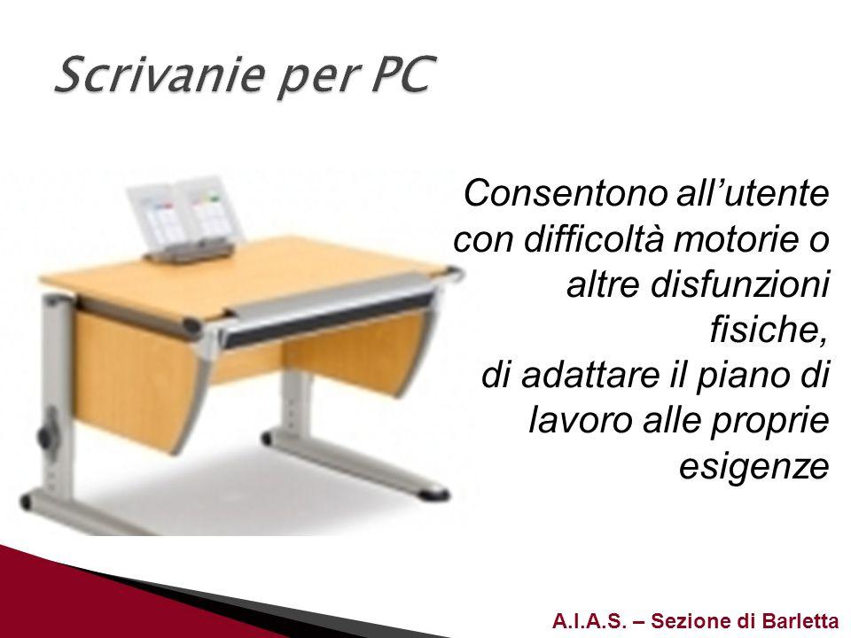 Scrivanie per PC Consentono all'utente con difficoltà motorie o altre disfunzioni fisiche, di adattare il piano di lavoro alle proprie esigenze.