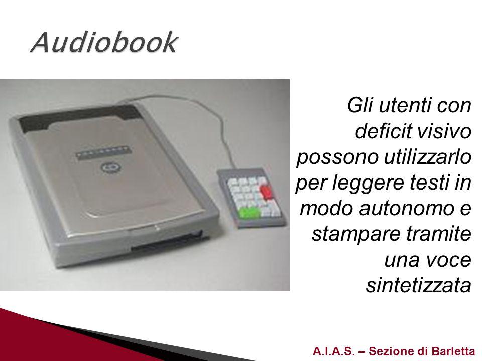 Audiobook Gli utenti con deficit visivo possono utilizzarlo per leggere testi in modo autonomo e stampare tramite una voce sintetizzata.