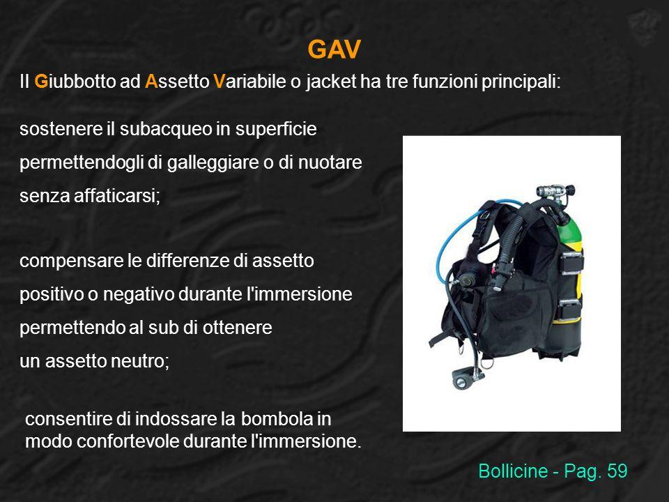GAV Il Giubbotto ad Assetto Variabile o jacket ha tre funzioni principali: sostenere il subacqueo in superficie.