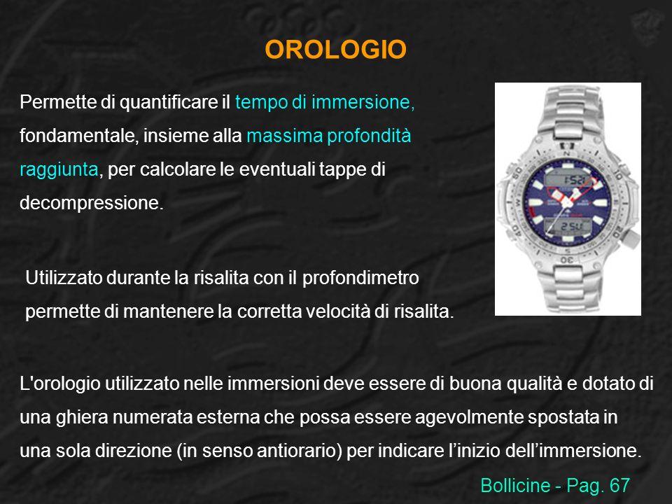OROLOGIO Permette di quantificare il tempo di immersione,