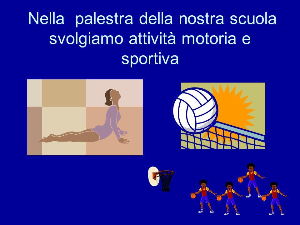 Nella palestra della nostra scuola svolgiamo attività motoria e sportiva