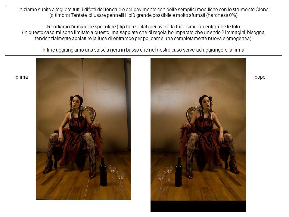 Iniziamo subito a togliere tutti i difetti del fondale e del pavimento con delle semplici modifiche con lo strumento Clone (o timbro).Tentate di usare pennelli il più grande possibile e molto sfumati (hardness 0%) Rendiamo l'immagine speculare (flip horizontal) per avere la luce simile in entrambe le foto (in questo caso mi sono limitato a questo, ma sappiate che di regola ho imparato che unendo 2 immagini, bisogna tendenzialmente appiattire la luce di entrambe per poi darne una completamente nuova e omogenea) Infine aggiungiamo una striscia nera in basso che nel nostro caso serve ad aggiungere la firma