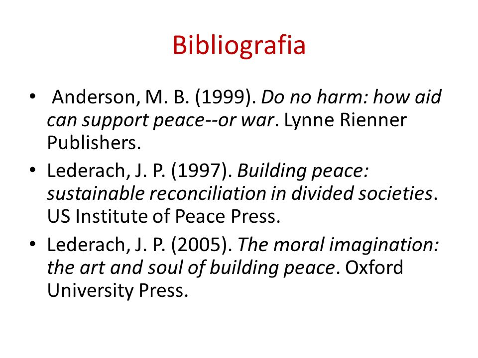 Bibliografia Anderson, M. B. (1999). Do no harm: how aid can support peace--or war. Lynne Rienner Publishers.