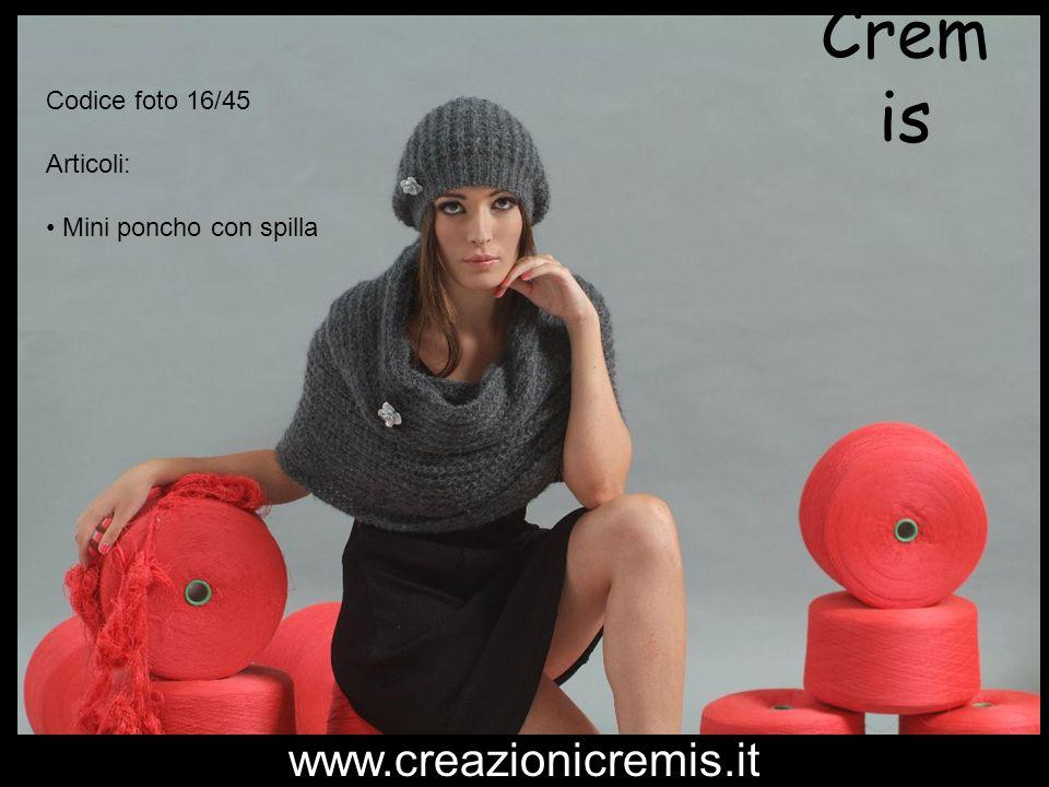 Cremis www.creazionicremis.it Codice foto 16/45 Articoli: