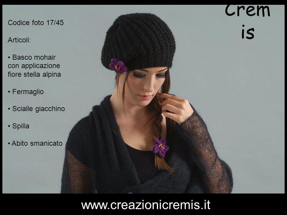 Cremis www.creazionicremis.it Codice foto 17/45 Articoli: