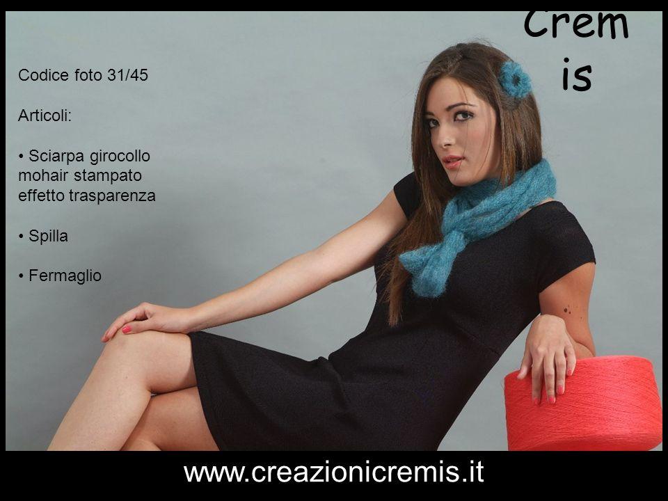Cremis www.creazionicremis.it Codice foto 31/45 Articoli: