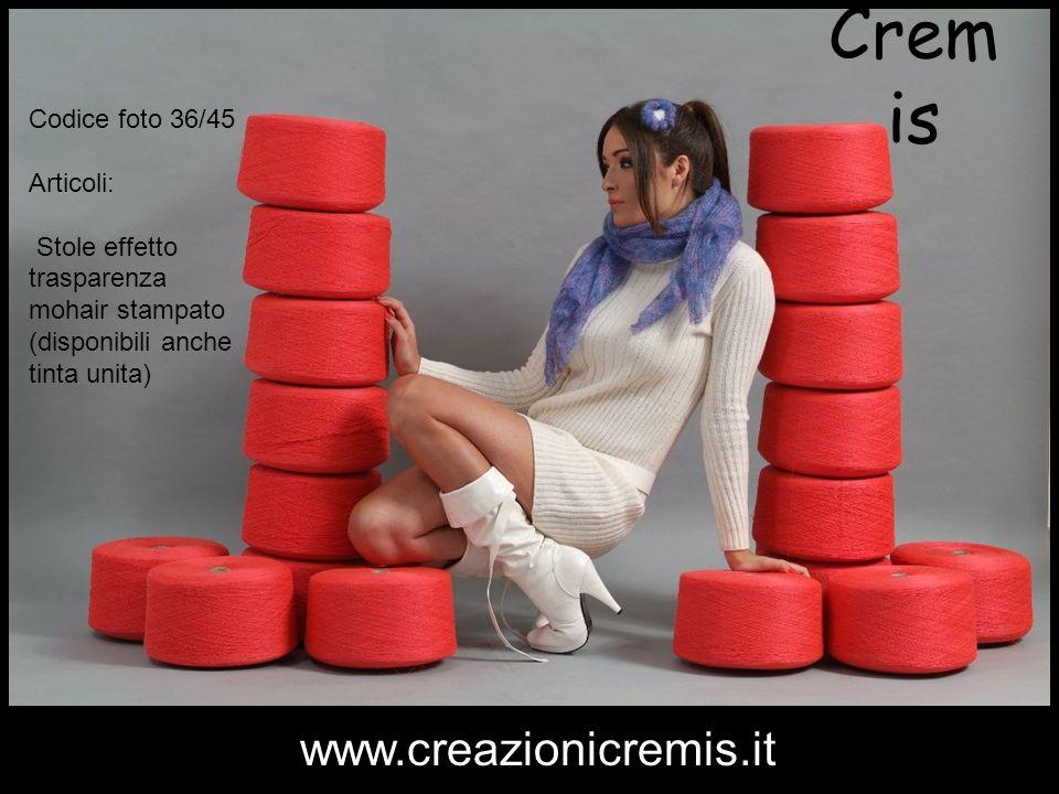 Cremis www.creazionicremis.it Codice foto 36/45 Articoli: