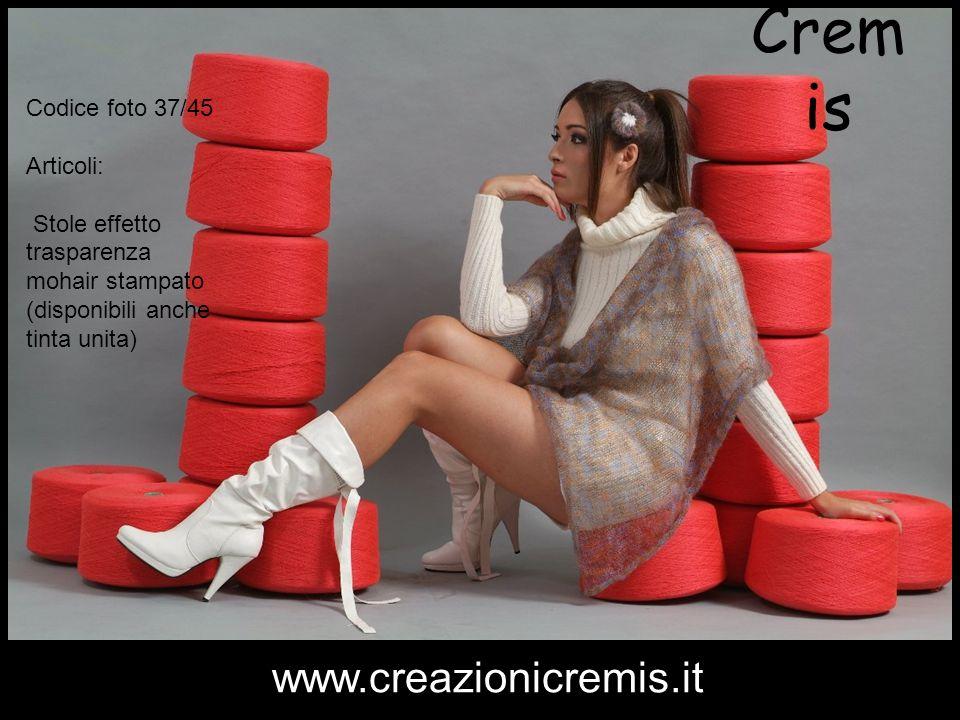 Cremis www.creazionicremis.it Codice foto 37/45 Articoli: