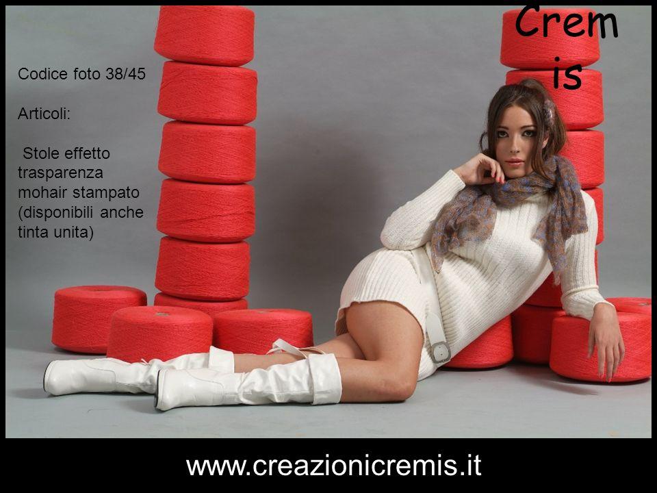 Cremis www.creazionicremis.it Codice foto 38/45 Articoli: