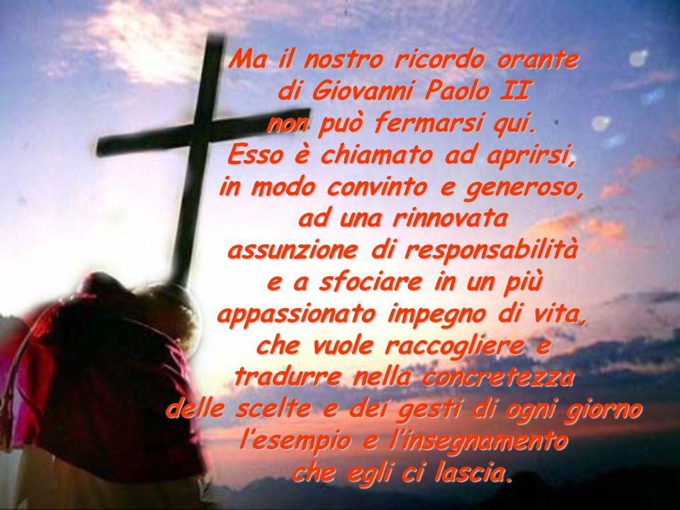 Ma il nostro ricordo orante di Giovanni Paolo II non può fermarsi qui.