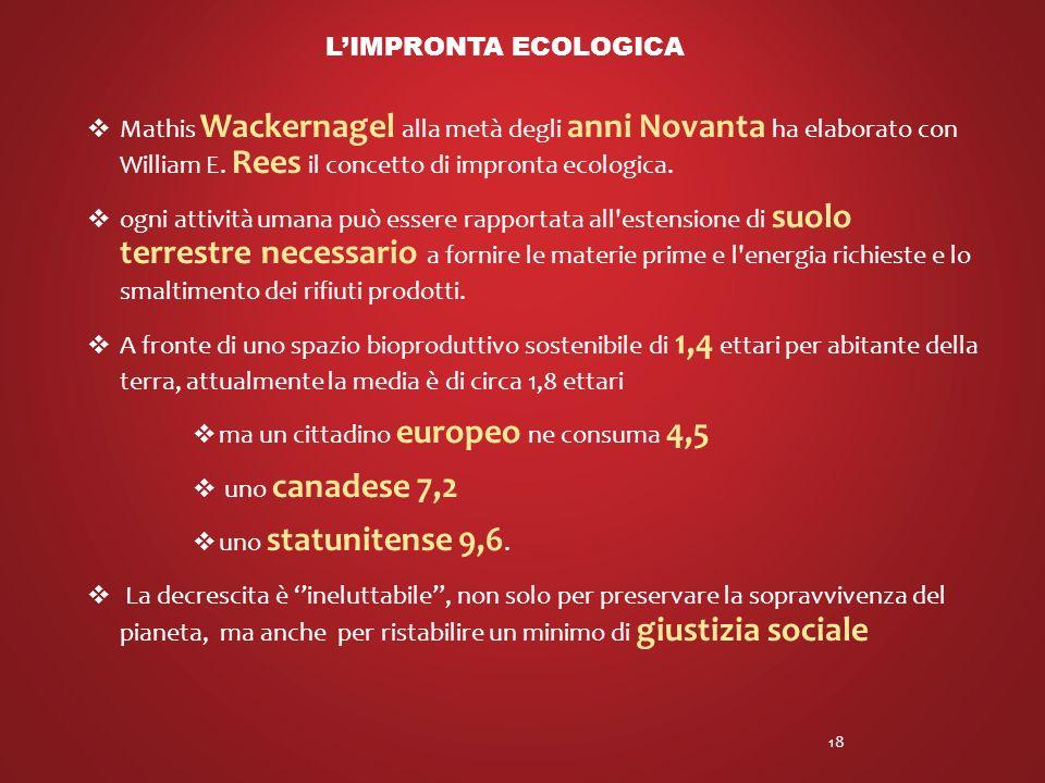 L'impronta ecologica Mathis Wackernagel alla metà degli anni Novanta ha elaborato con William E. Rees il concetto di impronta ecologica.